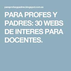 PARA PROFES Y PADRES: 30 WEBS DE INTERES PARA DOCENTES.