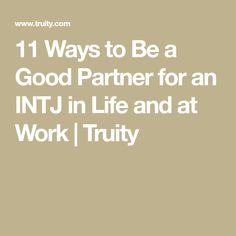 11 Ways to Be a Good Partner for an INTJ in Life and at Work   Truity