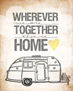 """""""where ever we are together"""" is a perfect reminder. :) Home can be a Queen Anne Tower house, or an Airstream trailer it really doesnt matter . """"Wherever we are together, that is home."""" ~ Jessica Rose from Washington, USA Glamping, Vw Camping, Camping Ideas, Camping Stuff, Camping Crafts, Family Camping, Camping Hacks, Camping Quilts, Camping Images"""