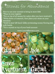 These crystals really do help bring in abundance. I have a citrine and jade in my register as we speak. Repeating the mantra ~ I am open to the abundance of the universe does work! www.LaurieBarraco.com