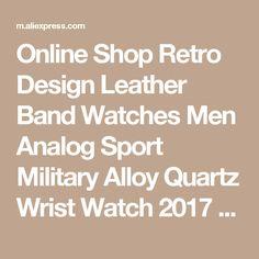 Online Shop Retro Design Leather Band Watches Men Analog Sport Military Alloy Quartz Wrist Watch 2017 Date Clock Male hour Relogio Masculino Leather Watch Bands, Retro Design, Ali, Watches For Men, Quartz, Clock, Military, Sport, Watch