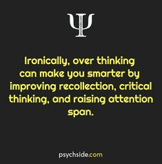 Unless ur caught in a thought and not paying attention to what ur doing or where ur going...but otherwise yes...overthinking is good...so long as u spiral in the right direction...if ur not thinking then u might just be dead...