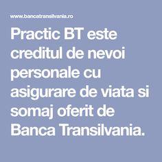 Practic BT este creditul de nevoi personale cu asigurare de viata si somaj oferit de Banca Transilvania.