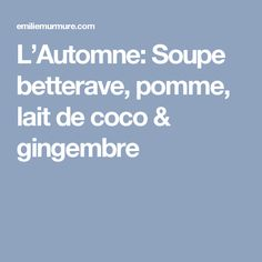 L'Automne: Soupe betterave, pomme, lait de coco & gingembre Recipies, Healthy Recipes, Vegan, Food, Gluten, Sweet, Milk, Root Vegetables, Lunch Recipes