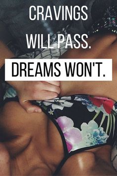 Cravings Will Pass. Dreams Won't.