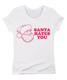 Look at this White 'Santa Hates You' Fitted Tee on #zulily today!