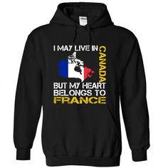 I May Live in Canada But My Heart Belongs To France T-Shirts, Hoodies (39.99$ ==►► Shopping Here!)