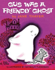 LOVED this one as a kid, and the boys loved it, too! Gus Was a Friendly Ghost (Gus the Ghost) by Jane Thayer