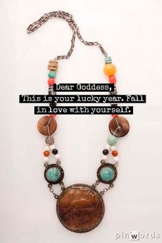 Dear Goddess,  This is your lucky year. Fall in love with yourself!