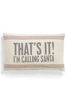 Primitives by Kathy 'Calling Santa' Pillow | Nordstrom. One of the most frequently used phrases of my babysitting days...