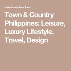 Town & Country Philippines: Leisure, Luxury Lifestyle, Travel, Design