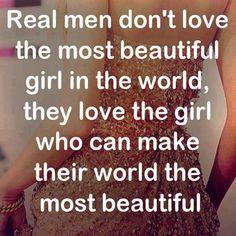 Hombres de verdad no ama a la mujer más bella de este mundo, aman a la chica que hacen que su mundo sea hermoso.