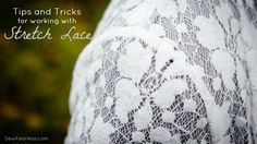 Tips and Tricks for working with Stretch Lace from sewfearless.com--includes tips like using stay tape on seams that will be stressed. I've yet to attempt to sew knits or stretchy fabric...