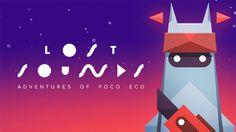 Adventures of Poco Eco – Lost Sounds: A Game by POSSIBLE | Inspiration Grid | Design Inspiration