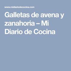 Galletas de avena y zanahoria – Mi Diario de Cocina Oat Cookies, Shredded Coconut, Diary Book, Cooking, Recipes