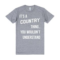 It's a Country Thing.. You Wouldn't Understand