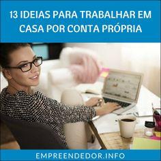Veja 13 dicas EXCLUSIVAS para você trabalhar em casa por conta própria e nunca mais procurar emprego!