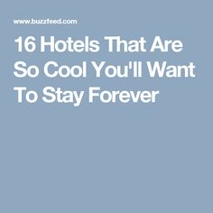 16 Hotels That Are So Cool You'll Want To Stay Forever