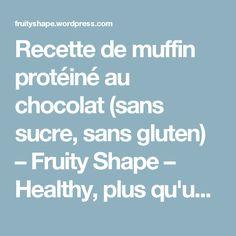 Recette de muffin protéiné au chocolat (sans sucre, sans gluten) – Fruity Shape – Healthy, plus qu'une passion : un mode de vie !