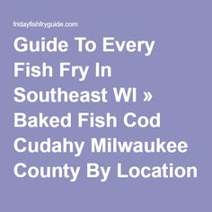 Guide To Every Fish Fry In Southeast WI » Baked Fish Cod Cudahy Milwaukee County By Location Oak Creek Perch Shrimp South Milwaukee Southeast St. Francis Walleye » Light Palace