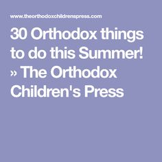 30 Orthodox things to do this Summer! » The Orthodox Children's Press