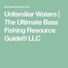 Unfamiliar Waters | The Ultimate Bass Fishing Resource Guide® LLC