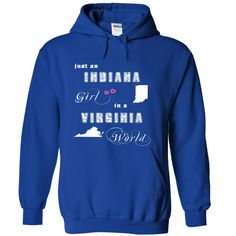 Indiana Girl № in a Virginia WorldIf you are a girl who were born in Indiana and live in Virginia! This T-Shirt and Hoodie is for you! Get this shirt and represent by wearing it proudly!Indiana Girl in a Virginia World