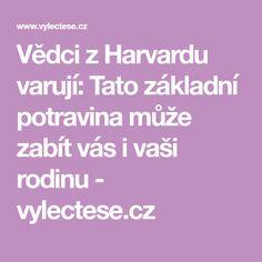 Vědci z Harvardu varují: Tato základní potravina může zabít vás i vaši rodinu - vylectese.cz