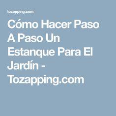 Cómo Hacer Paso A Paso Un Estanque Para El Jardín - Tozapping.com