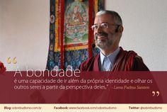 """""""A bondade é uma capacidade de ir além da própria identidade e olhar os outros seres a partir da perspectiva deles."""" Lama Padma Samten - Veja mais sobre Espiritualidade & Autoconhecimento em: http://sobrebudismo.com.br/"""