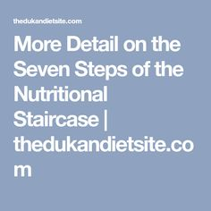 More Detail on the Seven Steps of the Nutritional Staircase | thedukandietsite.com