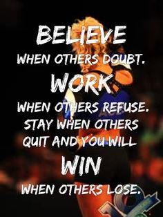 Believe when others doubt. Work when others refuse. Stay when others quit and you will win when others lose. #BeEpic
