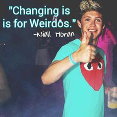 """Changing is for Weirdos."" - Niall Horan ¦ Niall Horan Quote"