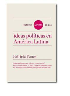 Historia mínima de las ideas políticas en América Latina / Patricia Funes Edición 1ª ed. Publicación Madrid : Turner, 2014