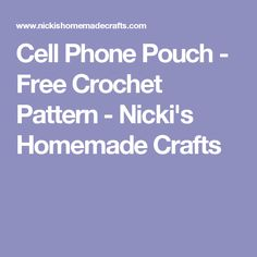 Cell Phone Pouch - Free Crochet Pattern - Nicki's Homemade Crafts