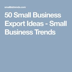 If you're interested in starting a business that exports products to other markets around the world, check out these 50 small business export ideas. Small Business Trends, Starting A Business, Export Business, Marketing, Ideas, Thoughts