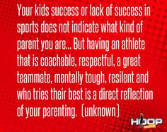 Your kids success or lack of success in sports does not indicate what kind of parent you are.
