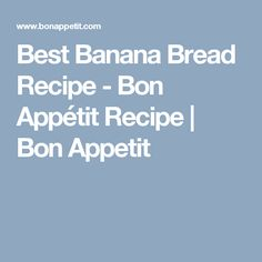 Best Banana Bread Recipe - Bon Appétit Recipe | Bon Appetit