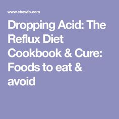 Dropping Acid: The Reflux Diet Cookbook & Cure: Foods to eat & avoid
