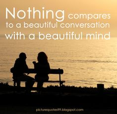 Picture Quotes: Nothing compares to a beautiful conversation with ...