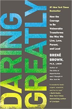 Daring Greatly: How the Courage to Be Vulnerable Transforms the Way We Live, Love, Parent, and Lead Reprint, Brené Brown - Amazon.com