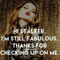 Someone's lonely to be stalking my guy fb and posting his stiff. Guess her old man she had didn't satisfy her or the other way around. Stalker Funny, Stalker Quotes, Bitch Quotes, Sarcastic Quotes, Me Quotes, Funny Quotes, Sassy Quotes, Funny Sarcastic, Haters Qoutes