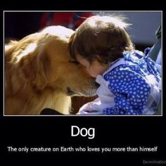Truth .. no one will love you as much as your dog and your mom