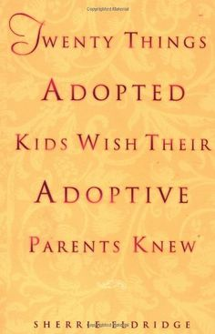 Twenty Things Adopted Kids Wish Their Adoptive Parents Knew, http://www.amazon.com/dp/044050838X/ref=cm_sw_r_pi_awd_oBu2rb14CXASG