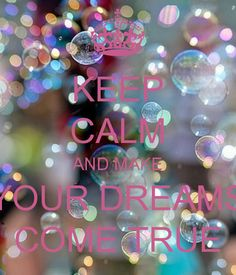 keep calm calm aubre calm signs calm stuff dreams coming true dreams Keep Calm Posters, Keep Calm Quotes, Dreams Do Come True, Dream Come True, Keep Calm Pictures, Keep Clam, Fight For Your Dreams, Keep Calm Signs, Happy Thoughts