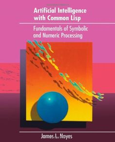 Fundamentals of Artificial Intelligence - Lisp by James Noyes. $89.99. Publisher: Heath; 1st edition (January 1, 1992). 644 pages. Publication: January 1, 1992. Edition - 1st