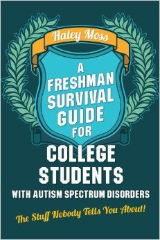 A Freshman Survival Guide for College Students with Autism Spectrum Disorders…