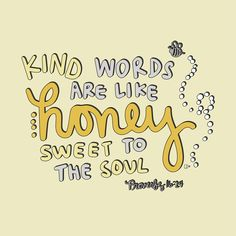 Kind words are like honey / Callie Danielle Proverbs Bible Verses Quotes, Jesus Quotes, Bible Scriptures, Faith Quotes, Happy Bible Verses, Love Verses From The Bible, Bible Verses About Happiness, Positive Bible Verses, Verses About Love