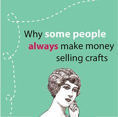 Why some people always make money selling their crafts