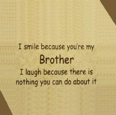 Happy birthday to brother from sister quotes: happy birthday brother funny. Funny Brother Quotes, Little Brother Quotes, Brother Humor, I Love My Brother, Father Daughter Quotes, Funny Quotes, Funny Sister, Nephew Quotes, Brother Tattoo Quotes
